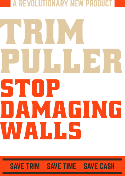 Trim Puller, Stop damaging walls.
